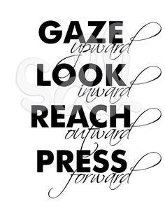 Gaze upward, Look inward, Reach outward, Press forward