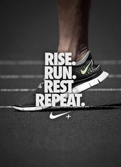 A little inspiration for my 4:30 AM run alarm....RISE. RUN. REST. REPEAT. Every damn day, JUST DO IT!