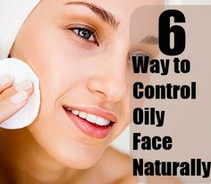 How To Control Oily Face Naturally