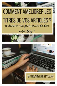 Comment améliorer les titres de vos articles et donner envie aux gens de lire votre contenu.