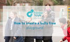 How to create a bully free playground - Therese Hoyle Emotional Intelligence, Primary School, School Days, Bullying, Playground, Teacher, Create, Children, Children Playground