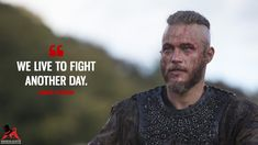 We live to fight another day. - Ragnar Lothbrok (Vikings Quotes)