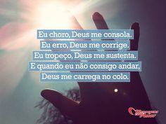 Eu choro, Deus me consola. Eu erro, Deus me corrige. Eu tropeço, Deus me sustenta. E quando eu não consigo andar, Deus me carrega no colo. #chorar #consolar #erro #tropeco #deus