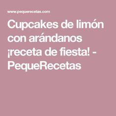 Cupcakes de limón con arándanos ¡receta de fiesta! - PequeRecetas