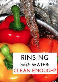 When rinsing fruit and veggies with water is enough--and when you need to do more. Expert tips & guidelines.