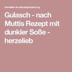 Gulasch - nach Muttis Rezept mit dunkler Soße - herzelieb