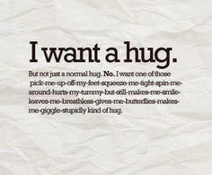 I want a hug.