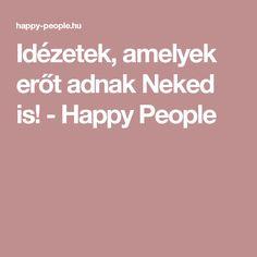 Idézetek, amelyek erőt adnak Neked is! - Happy People