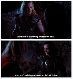 """Thor and Loki  """"Ermerged Loki! Its my planet stop messing with it."""" """"I'd you took beter care of it maybe I would."""" They realy are just brothers arguing over their playthings after all."""