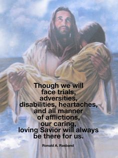 #ldsquotes #elderrasband #specialneeds #lds #mormon Though we will face trials, adversities, disabilities, heartaches, and all manner of afflictions, our caring, loving Savior will always be there for us.