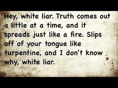"Miranda Lambert - White Liar Lyrics  I know so many people that this song suits to a ""T""!"