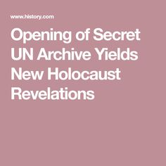 Opening of Secret UN Archive Yields New Holocaust Revelations