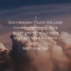 """Jesus replied: """"'Love the Lord your God with all your heart and with all your soul and with all your mind. Inspirational Bible Quotes, Biblical Quotes, Prayer Quotes, Spiritual Quotes, Motivational, Scripture Verses, Bible Verses Quotes, Bible Scriptures, Faith Quotes"""