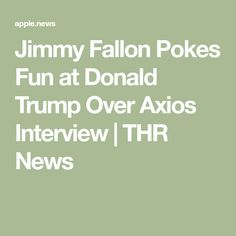 Jimmy Fallon Pokes Fun at Donald Trump Over Axios Interview | THR News Tonight Show, The Hollywood Reporter, Jimmy Fallon, Donald Trump, Interview, News, Fun, Donald Tramp, Hilarious