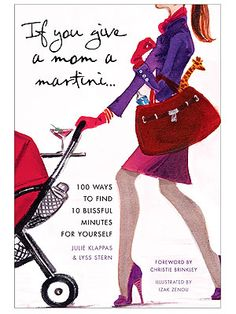 If You Give a Mom a Martini ... 'Bout time they had the adult version of that book!