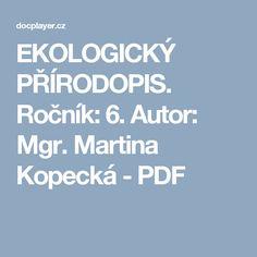 EKOLOGICKÝ PŘÍRODOPIS. Ročník: 6. Autor: Mgr. Martina Kopecká - PDF