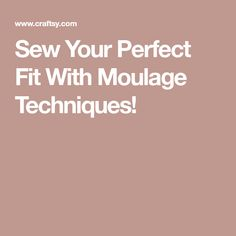 Sew Your Perfect Fit With Moulage Techniques!