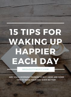15 Tips for Waking Up Happier Each Day | Brea Getting Fit