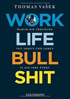 Work-Life-Bullshit: Warum die Trennung von Arbeit und Leben in die Irre führt von Thomas Vašek Bullshit, Motivation, Calm, Life Balance, Products, Positive Books, Real Life, Good Job, Breaking Up