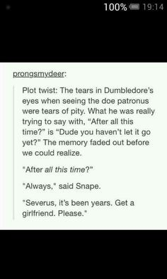 Severus Snape. Albus Dumbledore. Doe patronus. After all this time? Always. Really, Severus?!