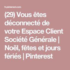 (29) Vous êtes déconnecté de votre Espace Client Société Générale| Noël, fêtes et jours fériés | Pinterest