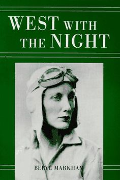 West With The Night - Beryl Markham One of my all time FAVORITE books. I believe it was Hemingway who said she put other authors to shame
