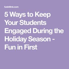 5 Ways to Keep Your Students Engaged During the Holiday Season - Fun in First