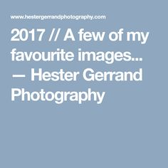 2017 // A few of my favourite images. My Favorite Image, My Favorite Things, Beautiful Moments, Things To Think About, Posts, Thoughts, Blog, Photography, Messages