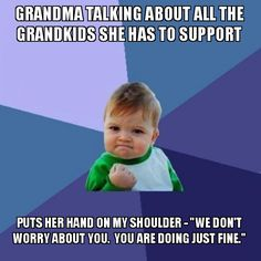 Made my entire vacation when my grandmother told me this. They give cars/houses/money to several of my cousins.