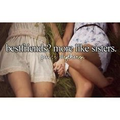 Just girly things ; best friends? More like sisters .