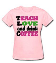 Teach Love and Drink Coffee