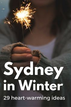 Sydney in Winter - 29 heart-warming ideas. Good food, warm places, things to do and winter festivals.