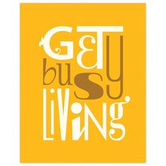 Get Busy Living Print 11x14 design inspiration on Fab.