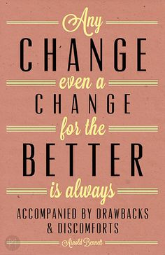 """Any change, even a change for the better, is always accompanied by drawbacks and discomforts"""