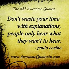 Don't waste your time with expectations, people only hear what they want to hear