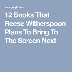 12 Books That Reese Witherspoon Plans To Bring To The Screen Next