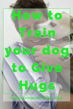How to Train your dog to Give Hugs | Dog Training Tips | Dog Obedience Training | Dog Training Commands | http://www.dogtrainingadvicetips.com/train-dog-give-hugs