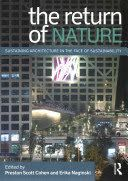 The return of nature : sustaining architecture in the face of sustainability / edited by Preston Scott Cohen and Erika Naginski