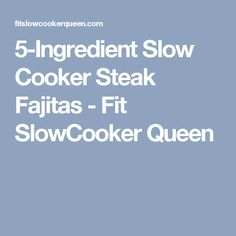 5-Ingredient Slow Cooker Steak Fajitas - Fit SlowCooker Queen