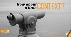 How About A Little Context? (Part 2 of 3) http://keithferrin.com/little-context-part-2-3
