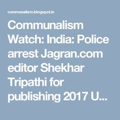 Communalism Watch: India: Police arrest Jagran.com editor Shekhar Tripathi for publishing 2017 UP elections exit poll