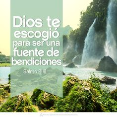 God you chose to be a fountain of blessings. Psalms 21:6. salmos #biblia