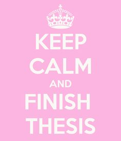 KEEP CALM AND FINISH  THESIS - I especially enjoy that this is on the website designed to help you procrastinate. Thank you, Pinterest.