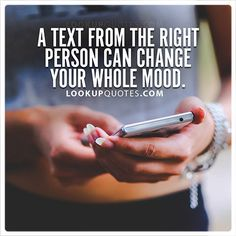 A t#ext from the right person can change your whole #mood. #relationshipquotes