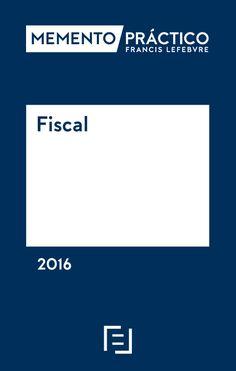Memento práctico Francis Lefebvre : fiscal 2016 / [realizado por la redacción de Ediciones Francis Lefebvre]. Madrid : Ediciones Francis Lefebvre, 2016.