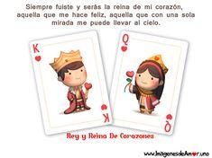 Siempre fuiste y serás la reina de mi corazón,  aquella que me hace feliz, aquella que con una sola  mirada me puede llevar al cielo.