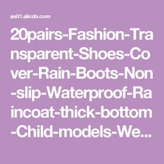 20pairs-Fashion-Transparent-Shoes-Cover-Rain-Boots-Non-slip-Waterproof-Raincoat-thick-bottom-Child-models-Wellies.jpg_640x640.jpg_.webp (640×640)