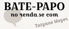 BATE-PAPO no renda.se com Tatyane Meyer   renda.se