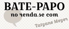 BATE-PAPO no renda.se com Tatyane Meyer | renda.se
