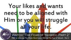 You likes and wants need to be aligned with Him or you will struggle all your life.